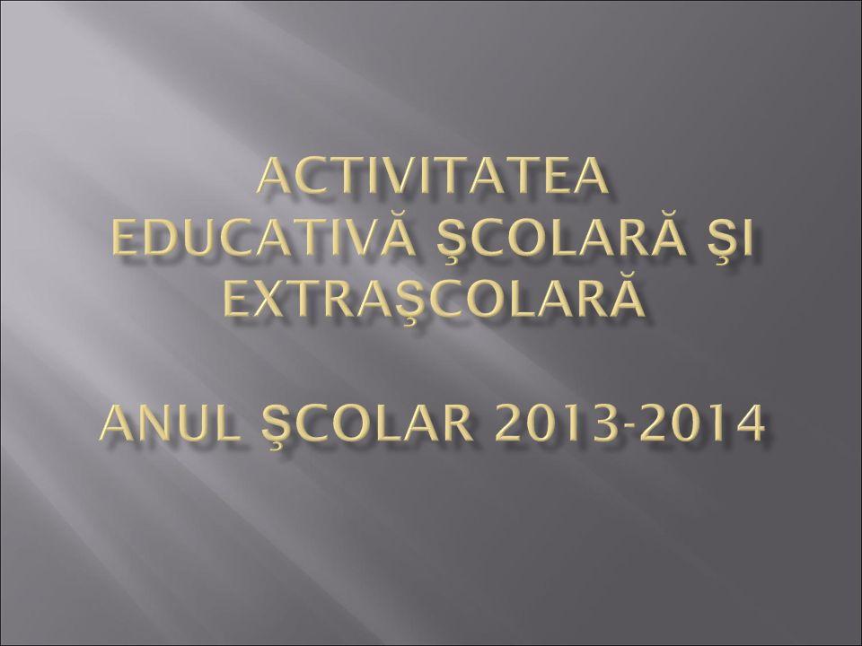 ACTIVITATEA EDUCATIVĂ ŞCOLARĂ ŞI EXTRAŞCOLARĂ ANUL ŞCOLAR 2013-2014