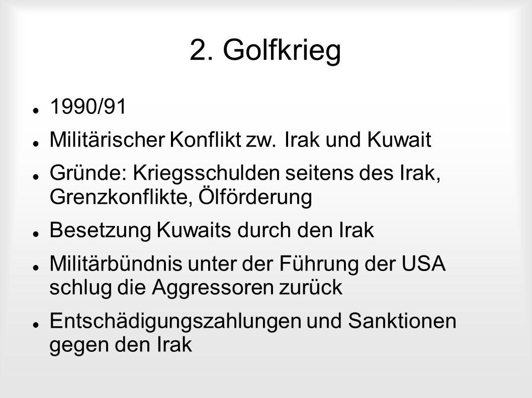 2. Golfkrieg 1990/91 Militärischer Konflikt zw. Irak und Kuwait