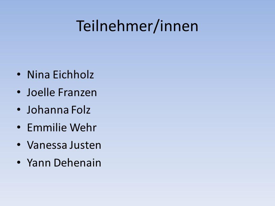 Teilnehmer/innen Nina Eichholz Joelle Franzen Johanna Folz