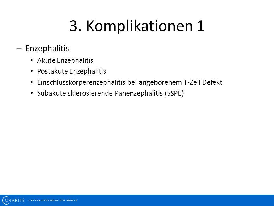 3. Komplikationen 1 Enzephalitis Akute Enzephalitis