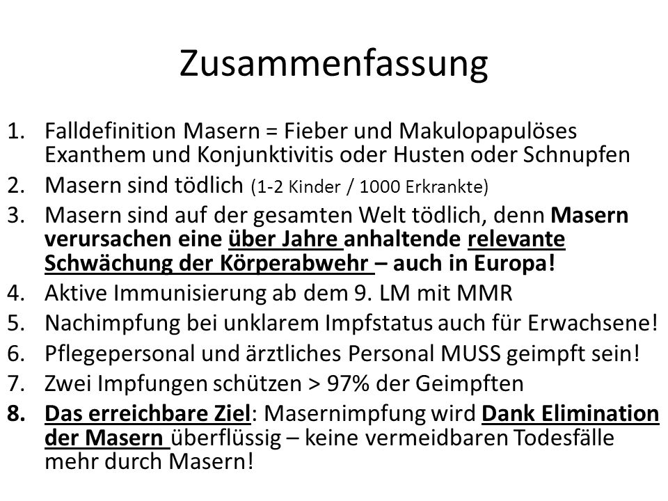 Zusammenfassung Falldefinition Masern = Fieber und Makulopapulöses Exanthem und Konjunktivitis oder Husten oder Schnupfen.