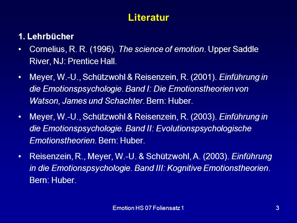Literatur 1. Lehrbücher. Cornelius, R. R. (1996). The science of emotion. Upper Saddle River, NJ: Prentice Hall.