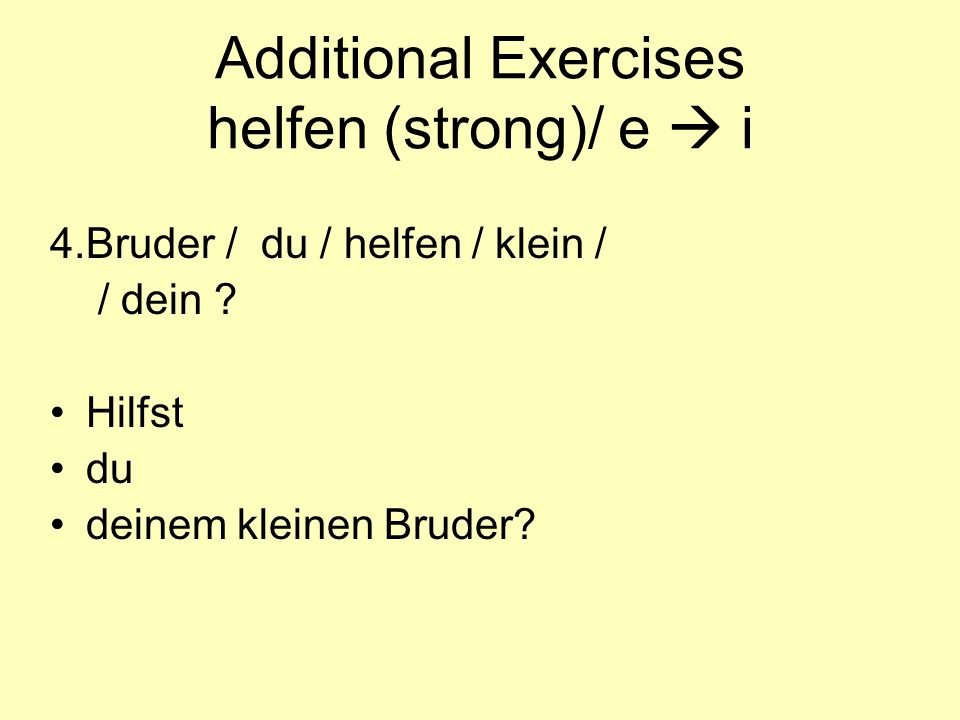 Additional Exercises helfen (strong)/ e  i