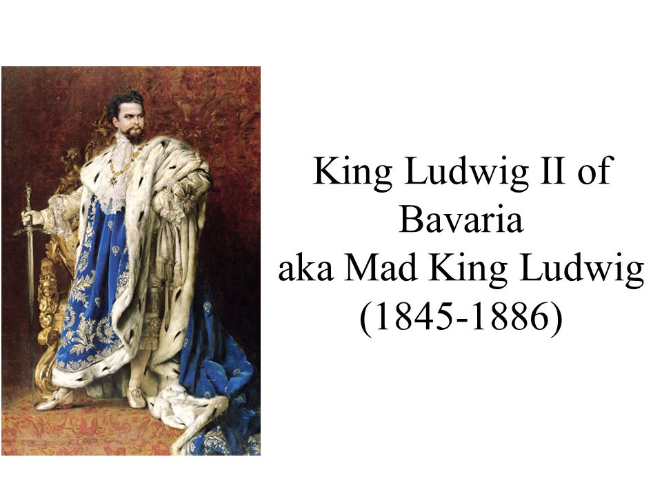 King Ludwig II of Bavaria aka Mad King Ludwig (1845-1886)