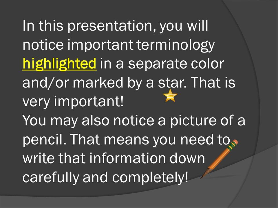 In this presentation, you will notice important terminology highlighted in a separate color and/or marked by a star.