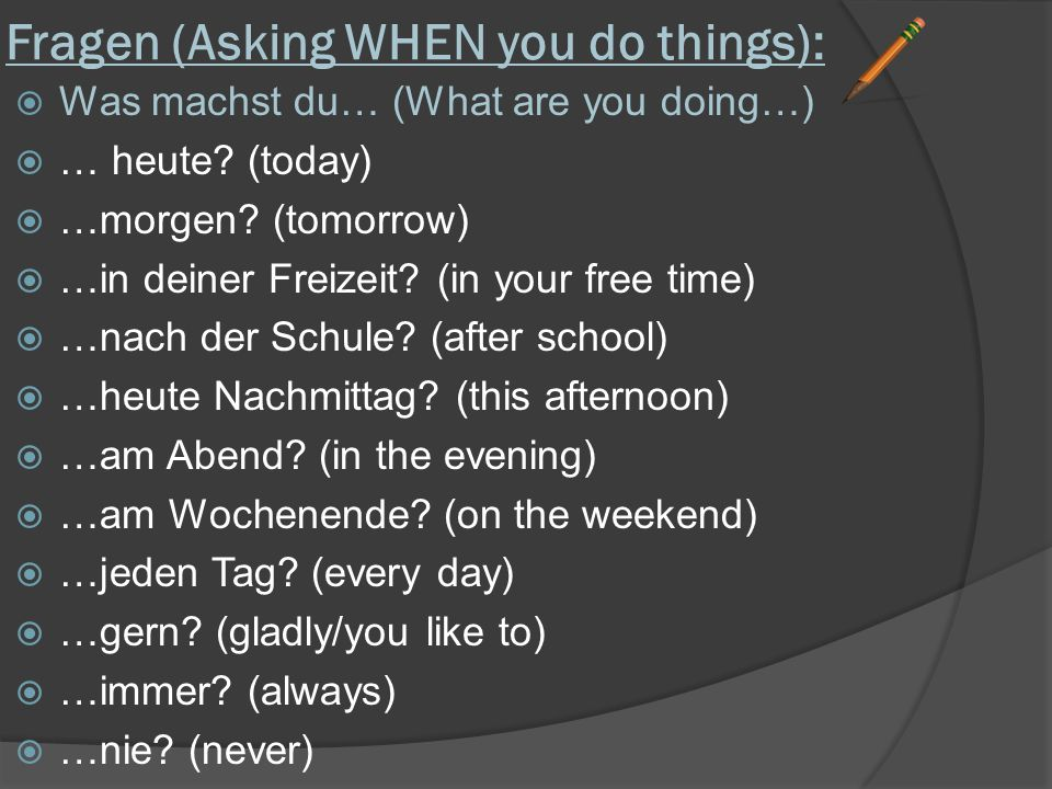 Fragen (Asking WHEN you do things):