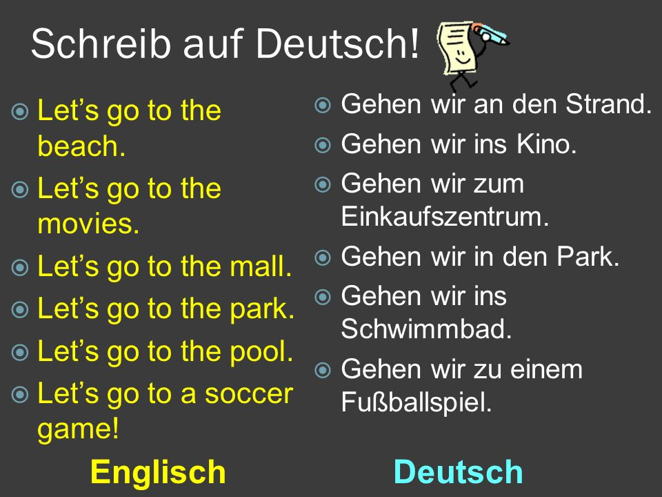 Schreib auf Deutsch! Englisch Deutsch Let's go to the beach.
