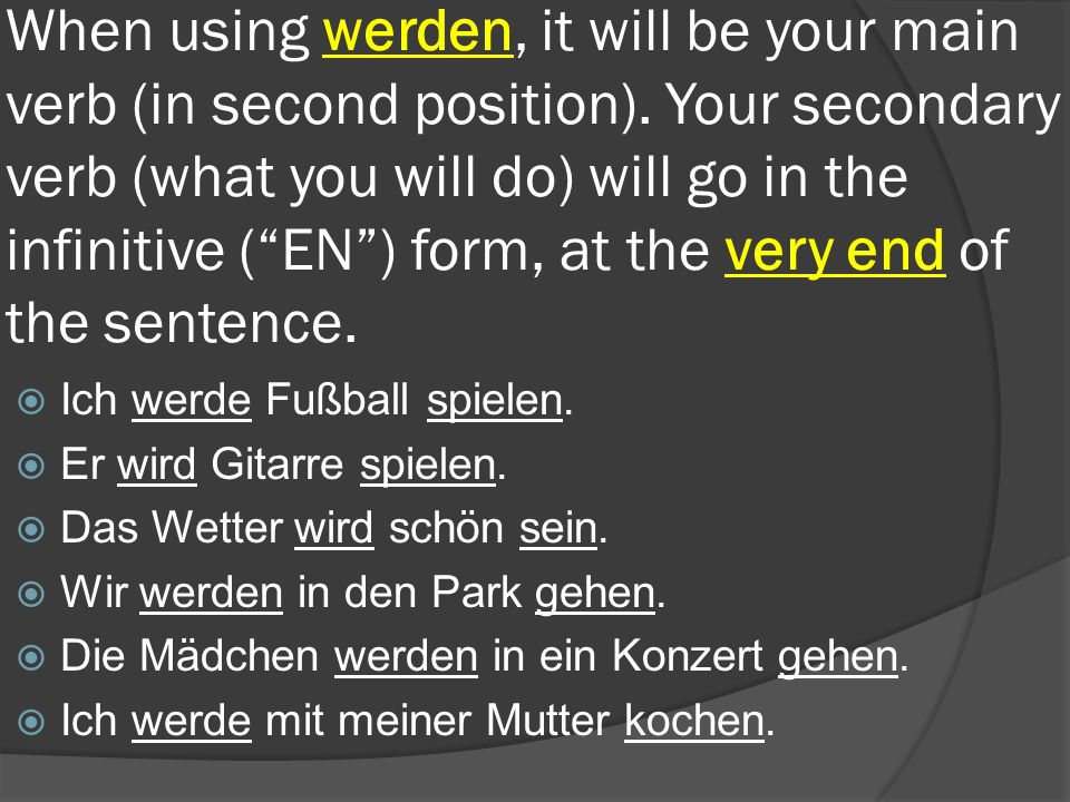 When using werden, it will be your main verb (in second position)