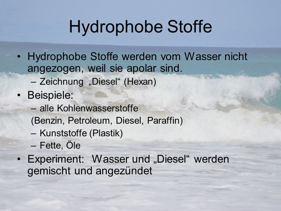 """Hydrophobe Stoffe Hydrophobe Stoffe werden vom Wasser nicht angezogen, weil sie apolar sind. Zeichnung """"Diesel (Hexan)"""