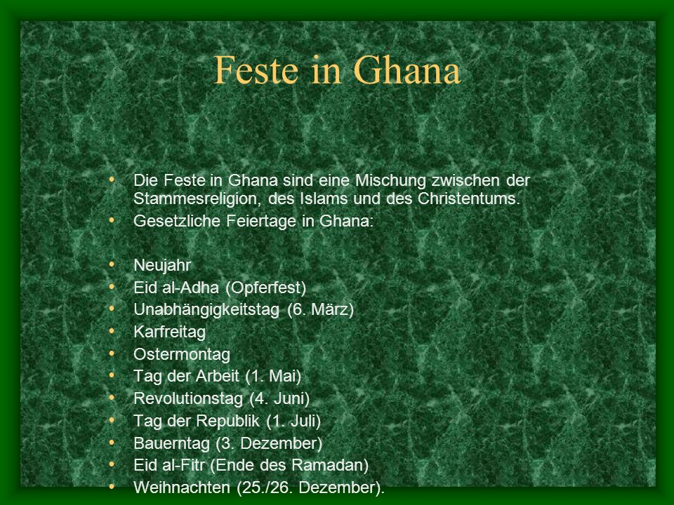 Feste in Ghana Die Feste in Ghana sind eine Mischung zwischen der Stammesreligion, des Islams und des Christentums.