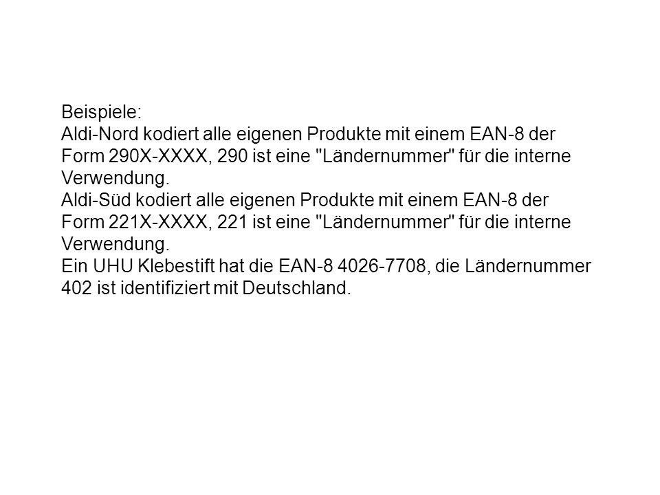 Beispiele: Aldi-Nord kodiert alle eigenen Produkte mit einem EAN-8 der Form 290X-XXXX, 290 ist eine Ländernummer für die interne Verwendung.