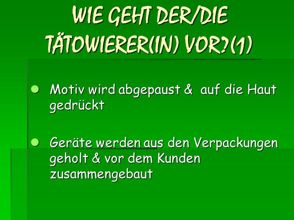 WIE GEHT DER/DIE TÄTOWIERER(IN) VOR (1)