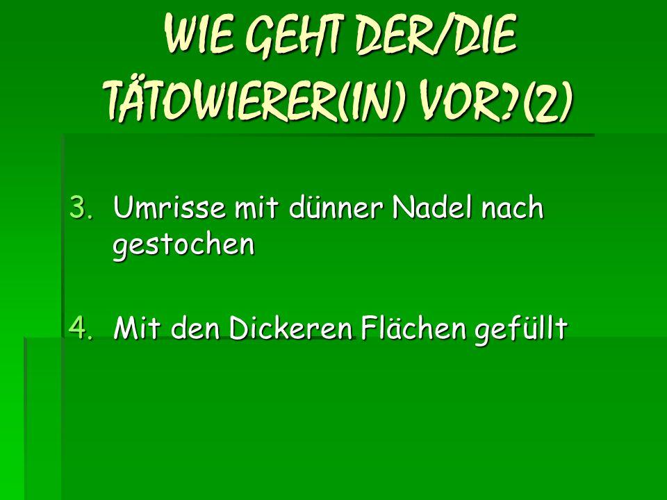 WIE GEHT DER/DIE TÄTOWIERER(IN) VOR (2)