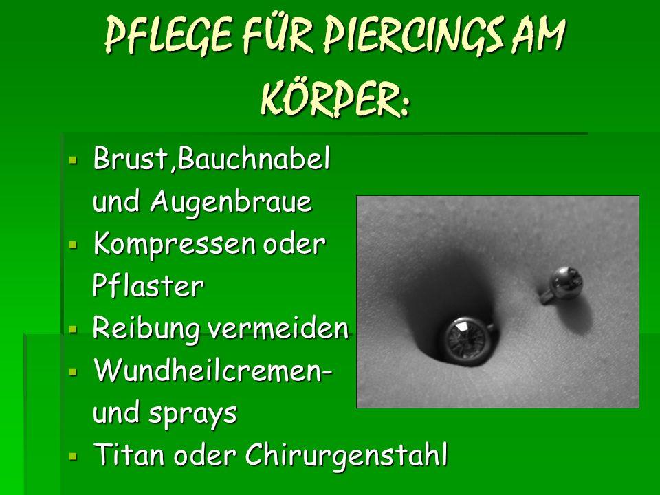 PFLEGE FÜR PIERCINGS AM KÖRPER: