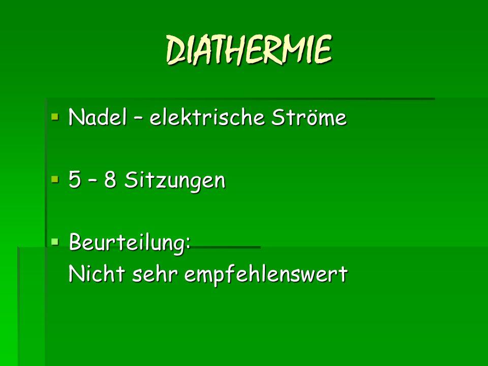DIATHERMIE Nadel – elektrische Ströme 5 – 8 Sitzungen Beurteilung: