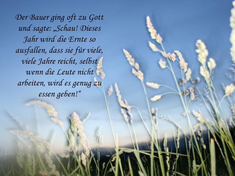 """Der Bauer ging oft zu Gott und sagte: """"Schau"""