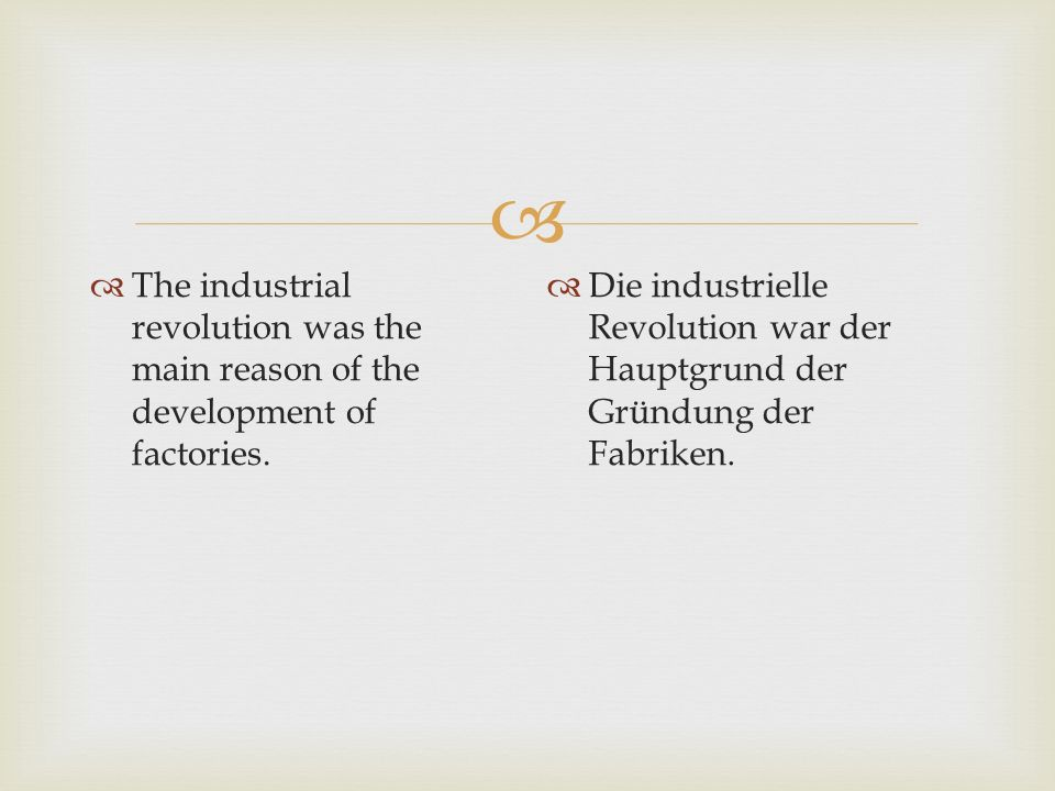 The industrial revolution was the main reason of the development of factories.