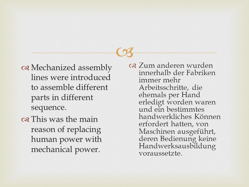 Mechanized assembly lines were introduced to assemble different parts in different sequence.