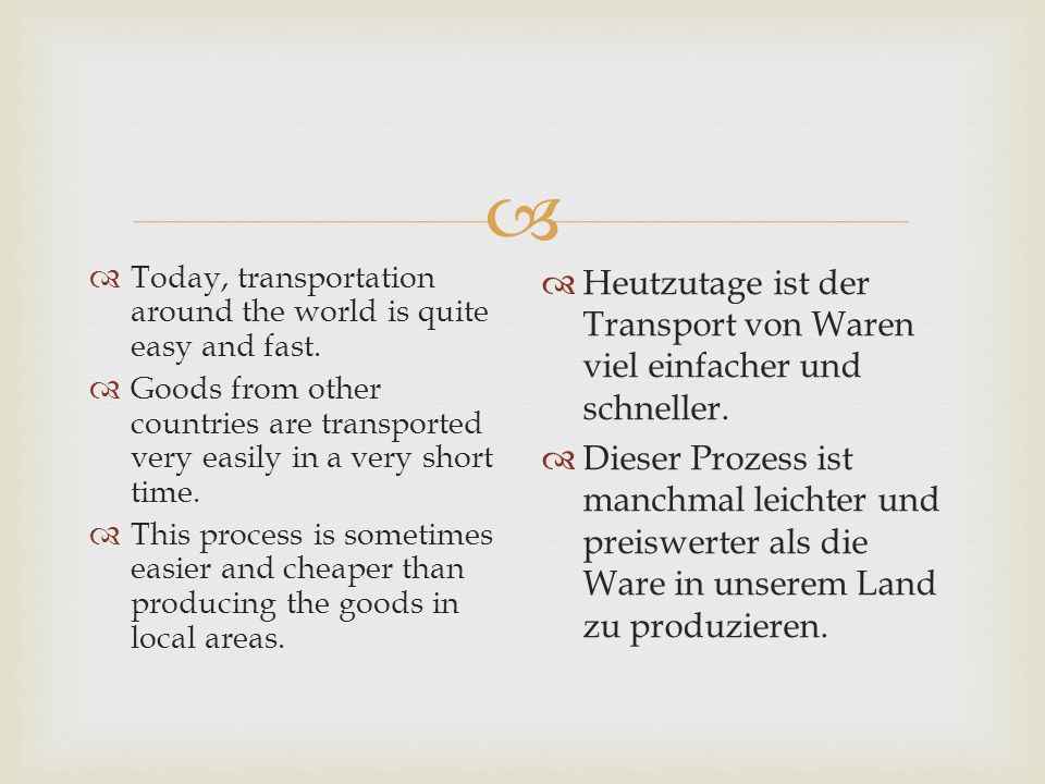 Heutzutage ist der Transport von Waren viel einfacher und schneller.