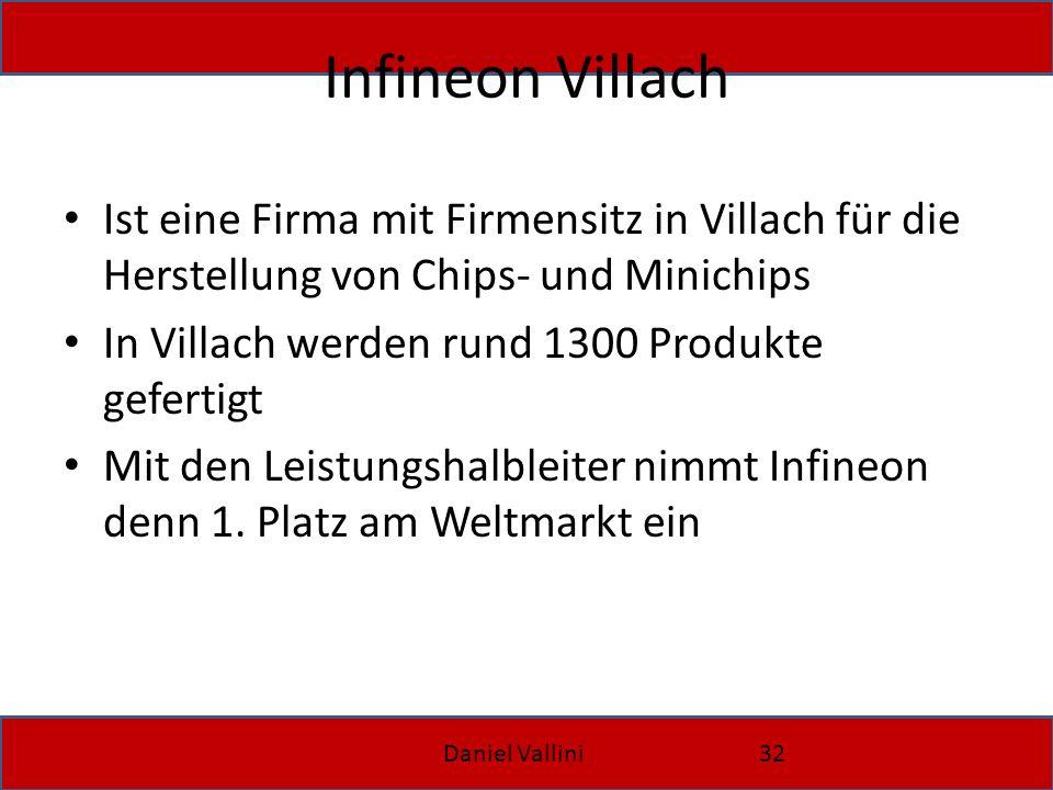 Infineon Villach Ist eine Firma mit Firmensitz in Villach für die Herstellung von Chips- und Minichips.