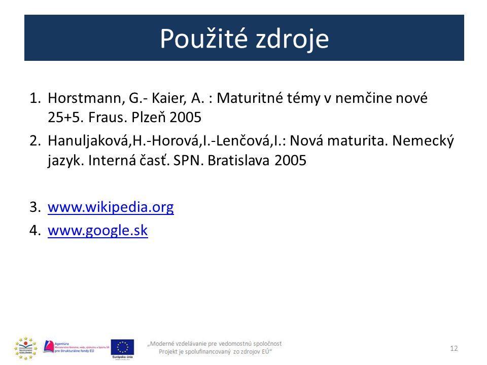 Použité zdroje Horstmann, G.- Kaier, A. : Maturitné témy v nemčine nové 25+5. Fraus. Plzeň 2005.