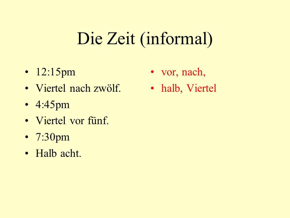 Die Zeit (informal) 12:15pm Viertel nach zwölf. 4:45pm