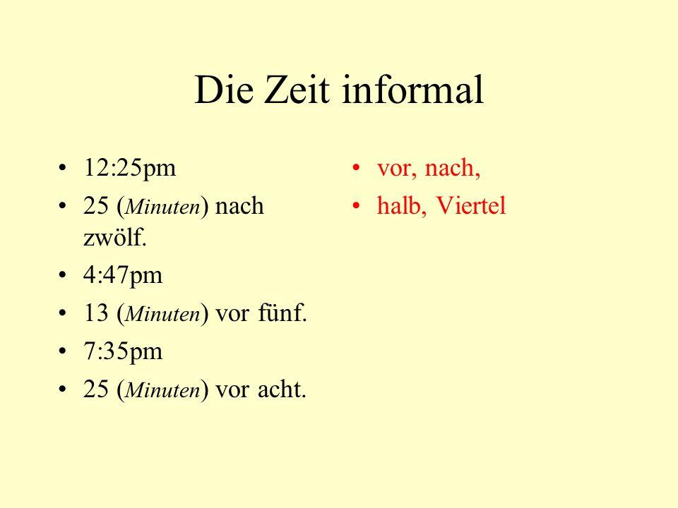 Die Zeit informal 12:25pm 25 (Minuten) nach zwölf. 4:47pm