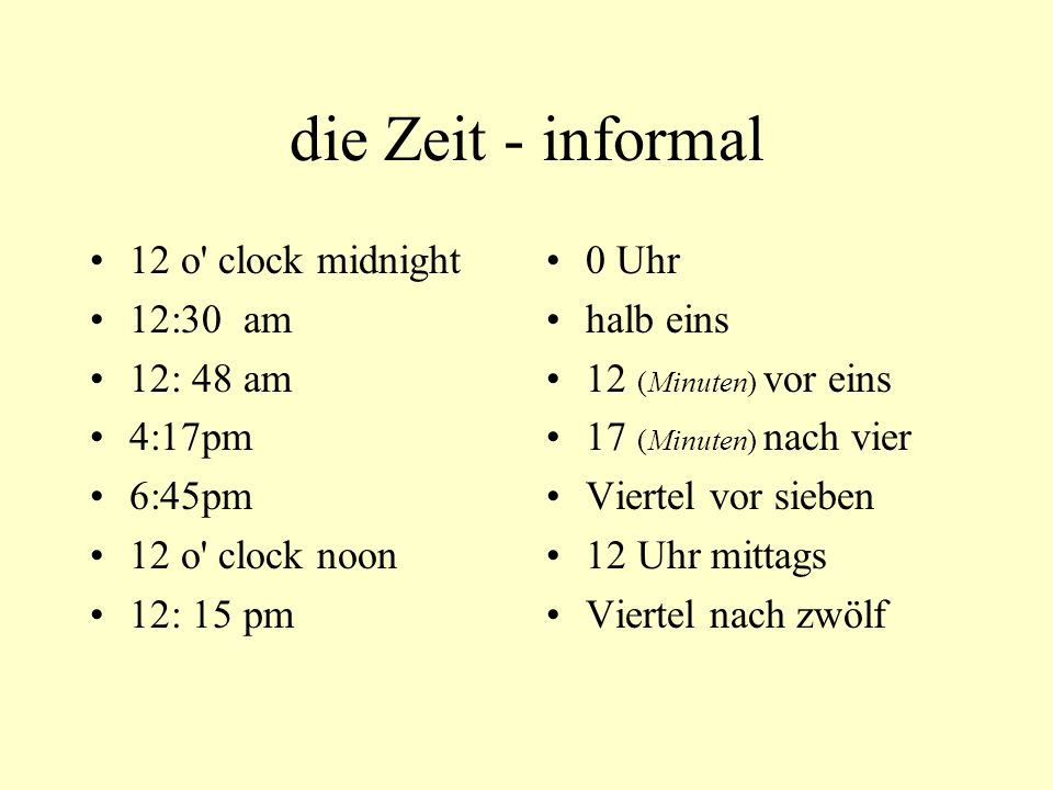 die Zeit - informal 12 o clock midnight 12:30 am 12: 48 am 4:17pm
