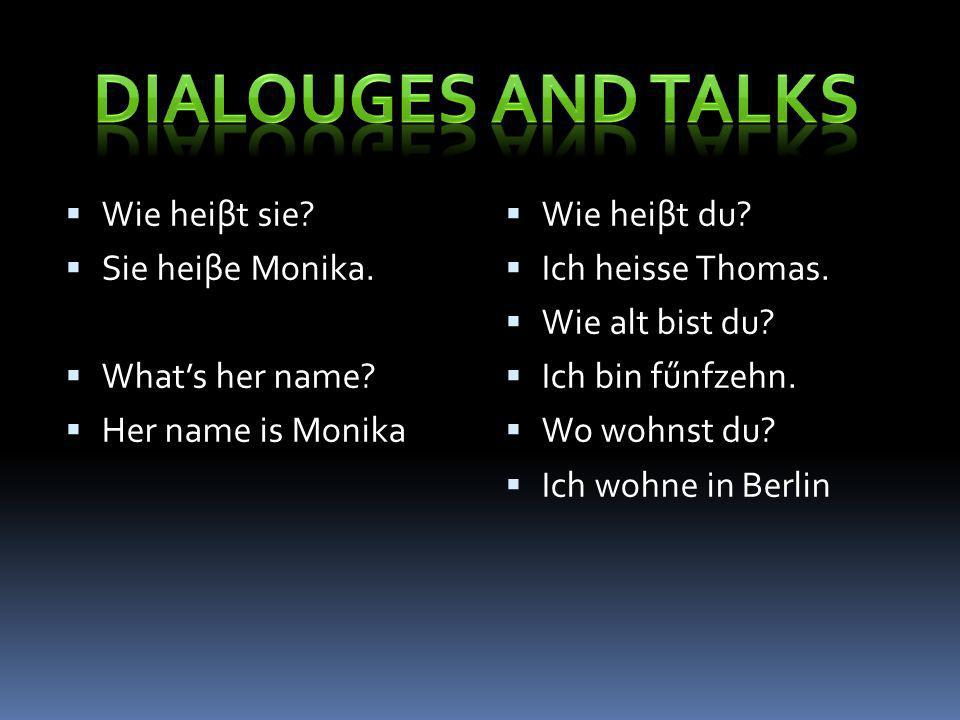 Dialouges and talks Wie heiβt sie Sie heiβe Monika. What's her name