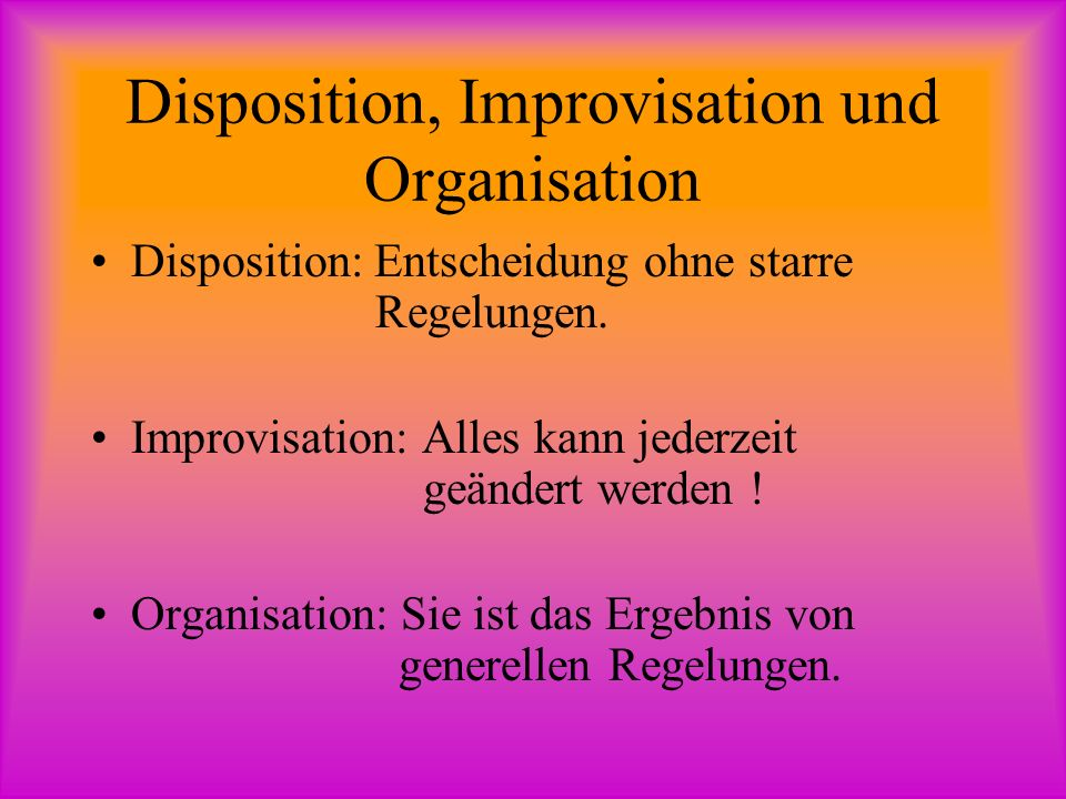Disposition, Improvisation und Organisation