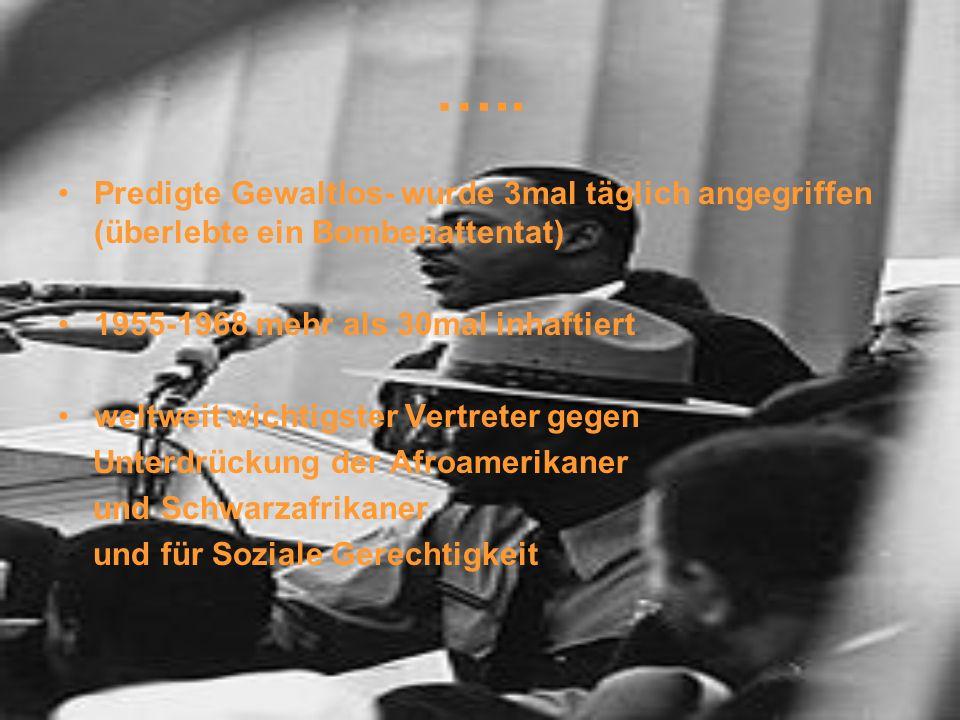 ….. Predigte Gewaltlos- wurde 3mal täglich angegriffen (überlebte ein Bombenattentat) 1955-1968 mehr als 30mal inhaftiert.