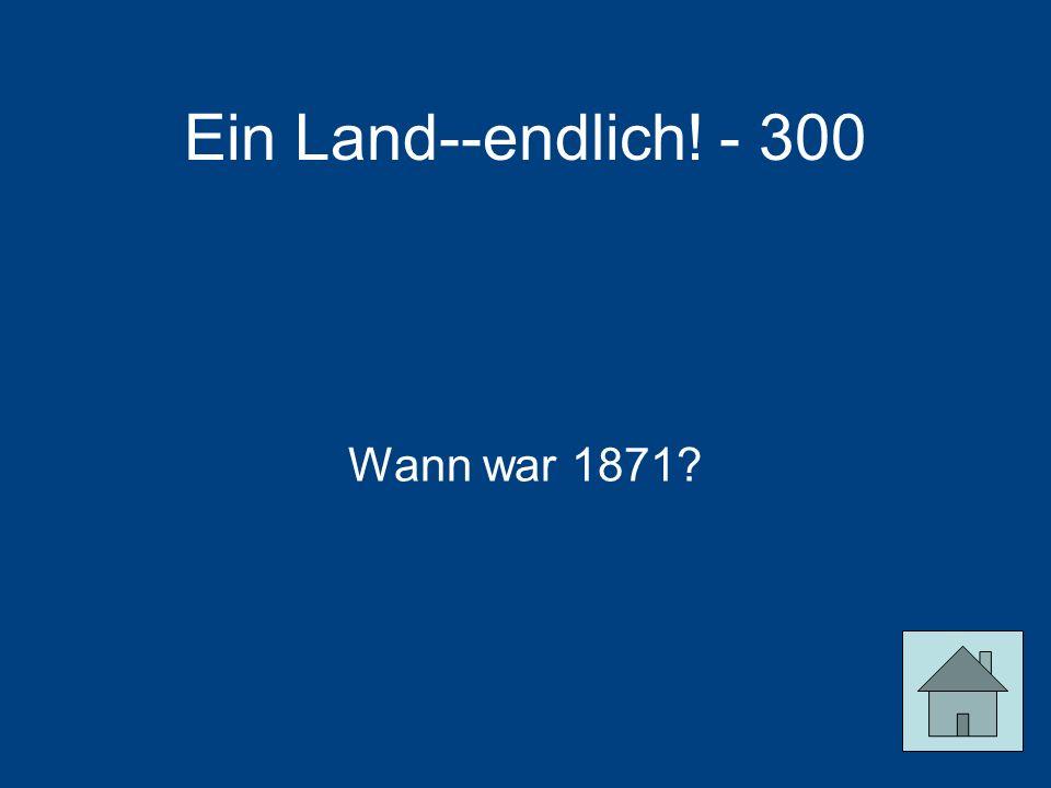 Ein Land--endlich! - 300 Wann war 1871