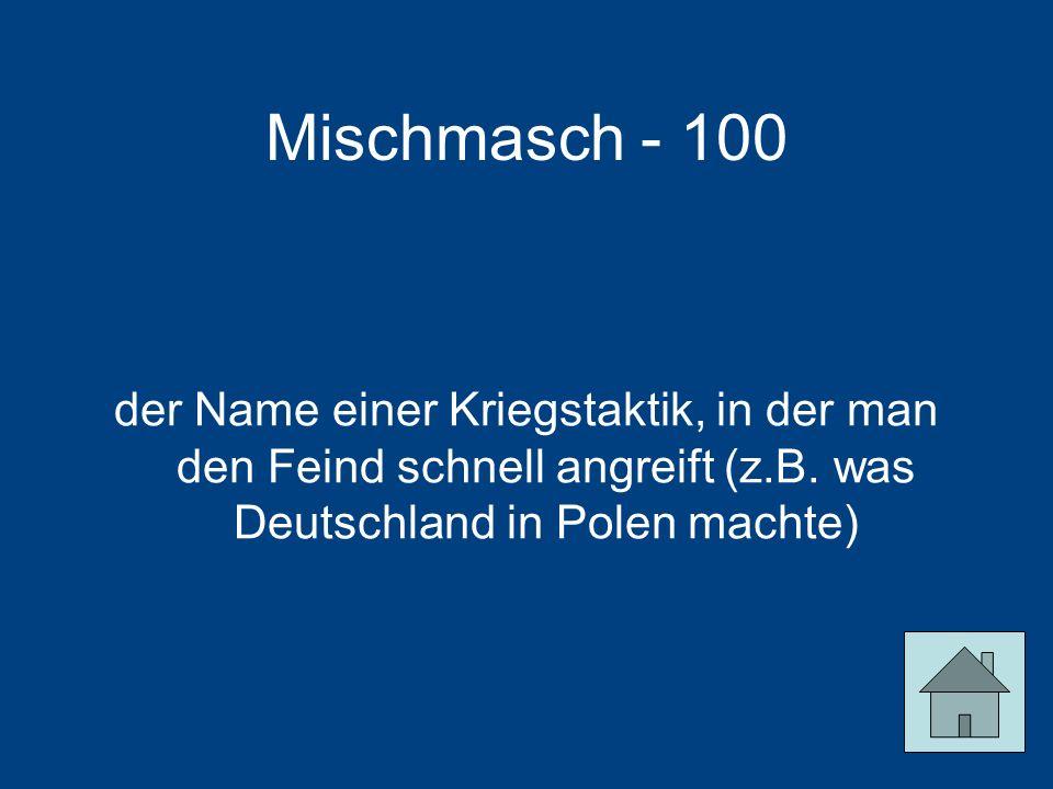 Mischmasch - 100 der Name einer Kriegstaktik, in der man den Feind schnell angreift (z.B.
