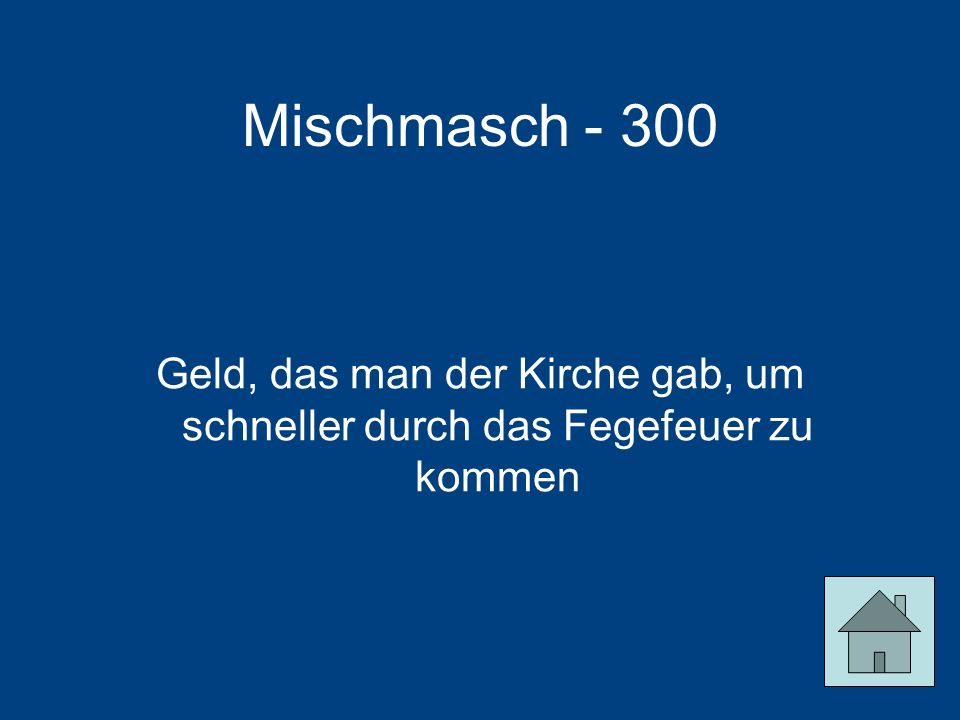 Mischmasch - 300 Geld, das man der Kirche gab, um schneller durch das Fegefeuer zu kommen