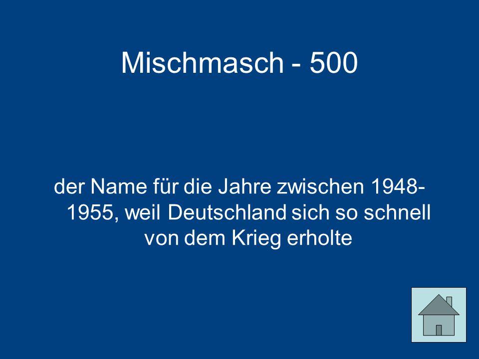 Mischmasch - 500 der Name für die Jahre zwischen 1948-1955, weil Deutschland sich so schnell von dem Krieg erholte.