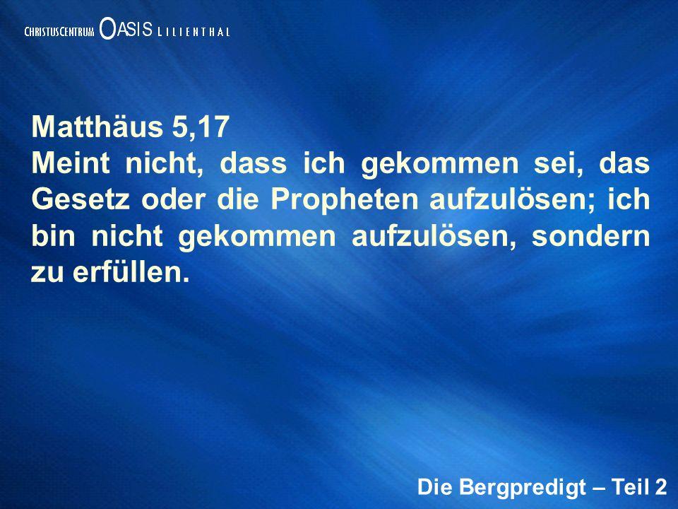 Matthäus 5,17 Meint nicht, dass ich gekommen sei, das Gesetz oder die Propheten aufzulösen; ich bin nicht gekommen aufzulösen, sondern zu erfüllen.