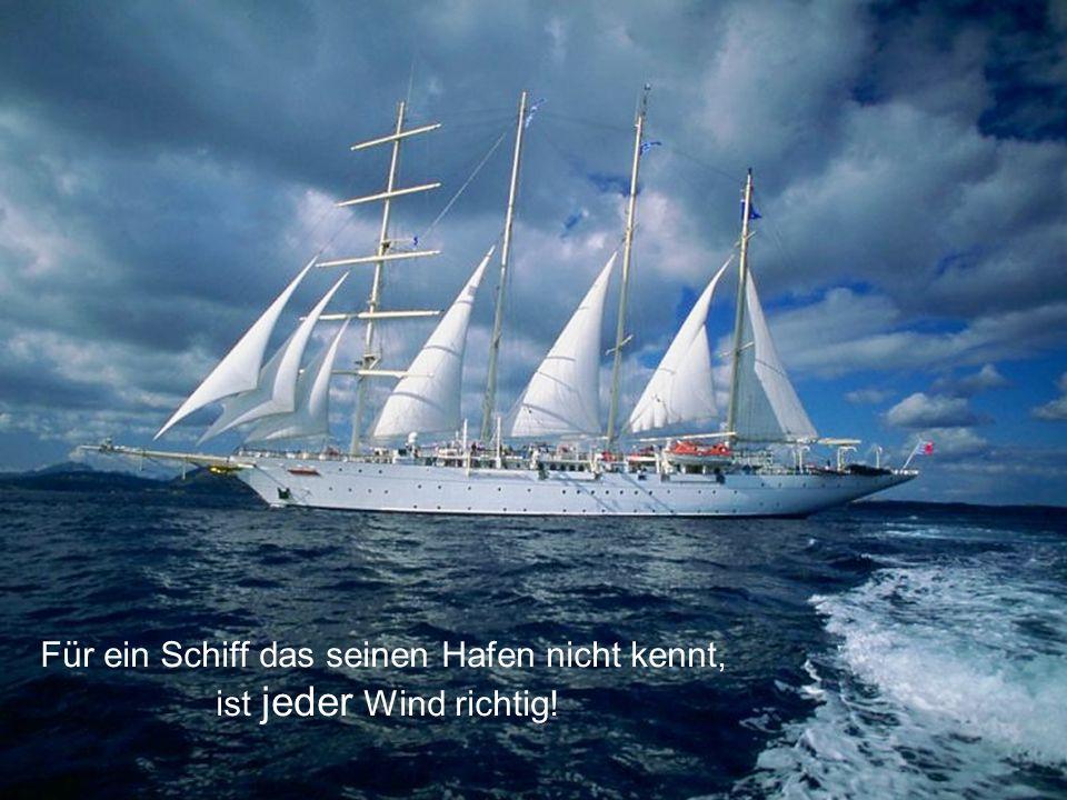 Für ein Schiff das seinen Hafen nicht kennt,