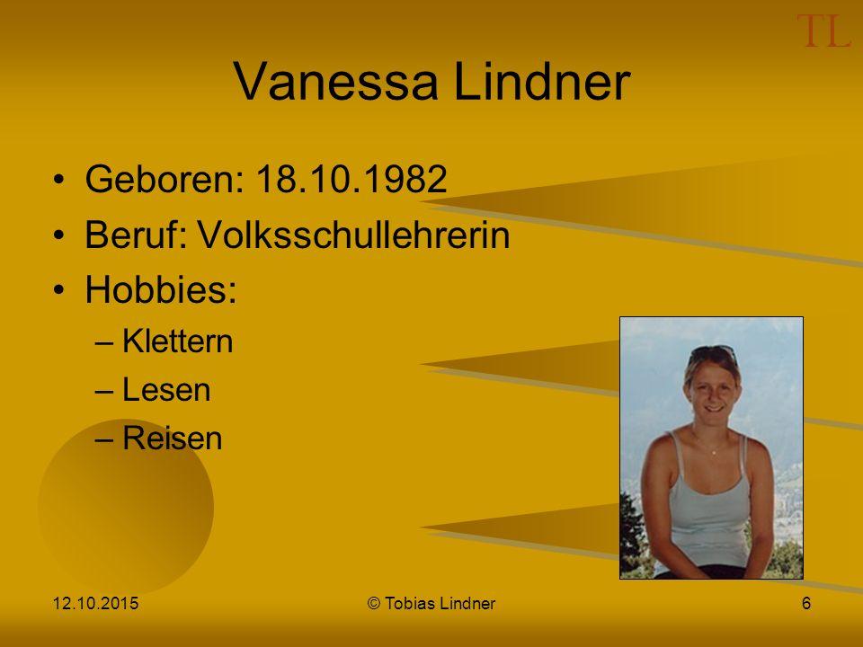 Vanessa Lindner Geboren: 18.10.1982 Beruf: Volksschullehrerin Hobbies: