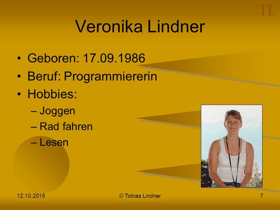 Veronika Lindner Geboren: 17.09.1986 Beruf: Programmiererin Hobbies: