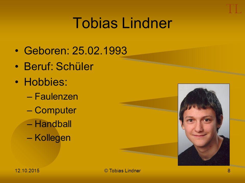 Tobias Lindner Geboren: 25.02.1993 Beruf: Schüler Hobbies: Faulenzen