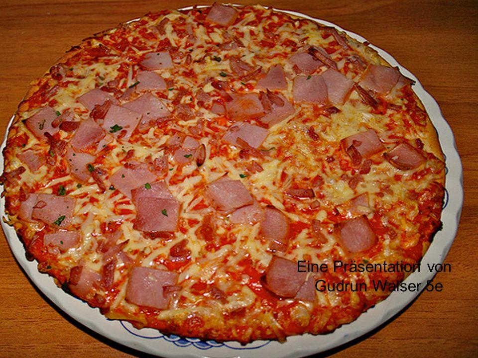 Pizza Eine Präsentation von Gudrun Walser 5e