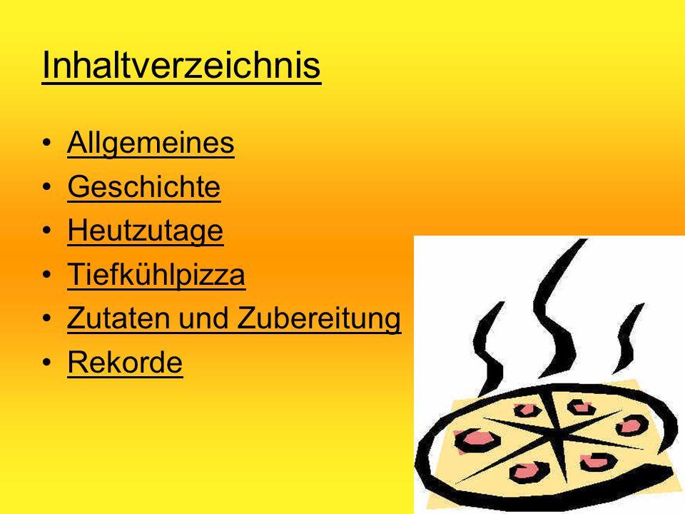 Inhaltverzeichnis Allgemeines Geschichte Heutzutage Tiefkühlpizza