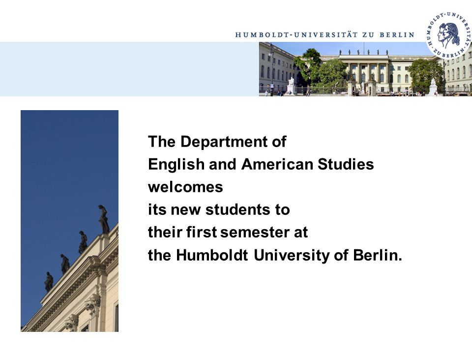 The Department of English and American Studies. welcomes. its new students to. their first semester at.