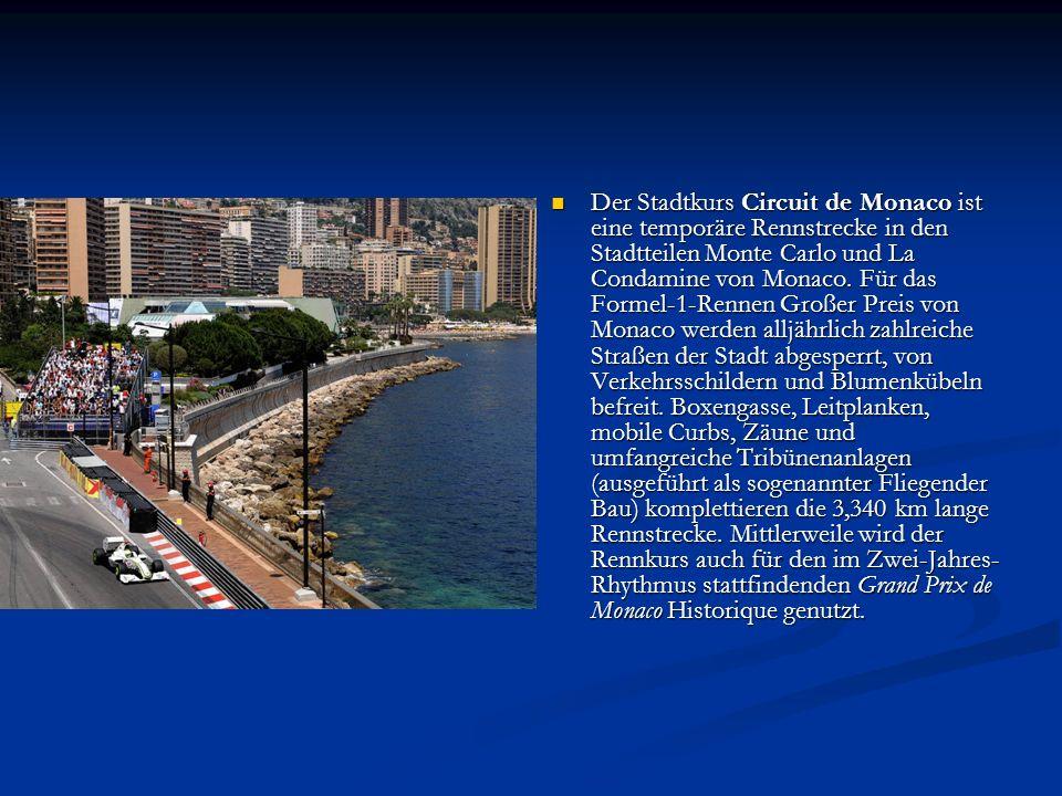 Der Stadtkurs Circuit de Monaco ist eine temporäre Rennstrecke in den Stadtteilen Monte Carlo und La Condamine von Monaco.