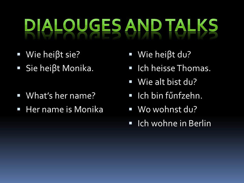 Dialouges and talks Wie heiβt sie Sie heiβt Monika. What's her name