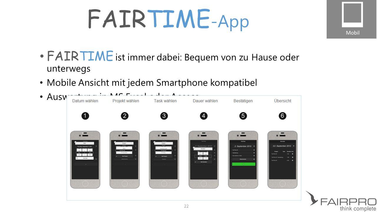 FAIRTIME-App FAIRTIME ist immer dabei: Bequem von zu Hause oder unterwegs. Mobile Ansicht mit jedem Smartphone kompatibel.
