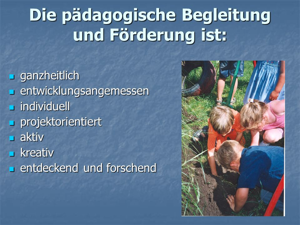 Die pädagogische Begleitung und Förderung ist:
