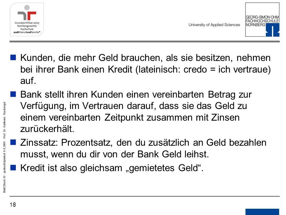 Kunden, die mehr Geld brauchen, als sie besitzen, nehmen bei ihrer Bank einen Kredit (lateinisch: credo = ich vertraue) auf.