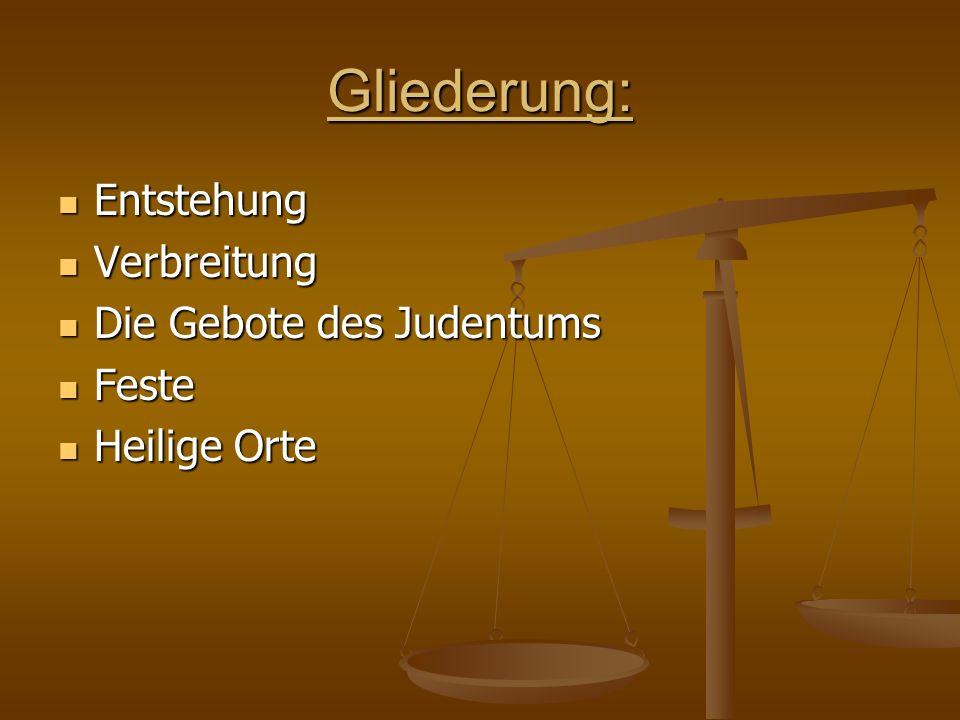 Gliederung: Entstehung Verbreitung Die Gebote des Judentums Feste