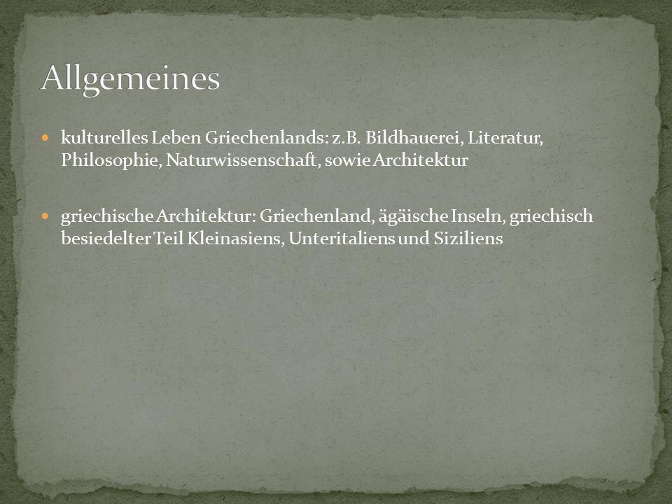 Allgemeines kulturelles Leben Griechenlands: z.B. Bildhauerei, Literatur, Philosophie, Naturwissenschaft, sowie Architektur.